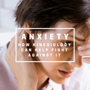 Anxiety: How Kinesiology Can Help Fight Against It
